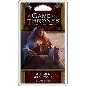 A Game of Thrones LCG (Second Edition) - All Men Are Fools Chapter Pack