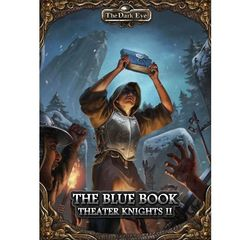 The Dark Eye: The Blue Book - Part 2 Of The Theater Knights Campaign