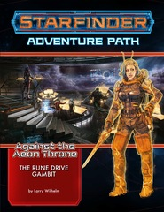 Starfinder Adventure Path 9: Against the Aeon Throne Chapter 3: The Rune Drive Gambit