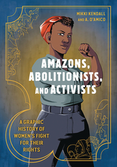 Amazons, Abolitionists, & Activists: A Graphic History