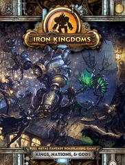Iron Kingdoms RPG: Kings, Nations, and Gods HC